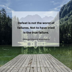 defeat-is-not-the-worst-of-failures-not-to-have-tried-is-the-true-failure